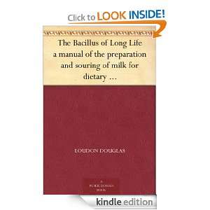 The Bacillus of Long Life a manual of the preparation and souring of