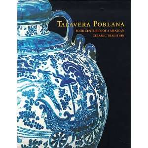 Talavera Poblana: Four Centuries of a Mexican Ceramic