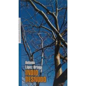Indio desnudo (9789802934911): Antonio Lopez Ortega: Books