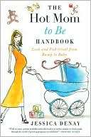 The Hot Mom to Be Handbook Jessica Denay