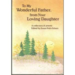 My Wonderful Father, from Your Loving Daughter: A Collection of Poems