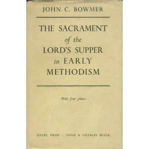 of the Lords Supper in Early Methodism: John C. Bowmer: Books