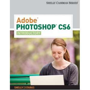 Adobe Photoshop CS6: Introductory (Adobe Cs6 By Course