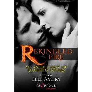 Rekindled Fire: An Anthology of Rekindled Lovers by Elle Amery and
