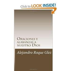 Oraciones y alabanzas a nuestro Dios (Spanish Edition): Alejandro