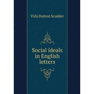 Social ideals in English letters: Vida Dutton Scudder: Books