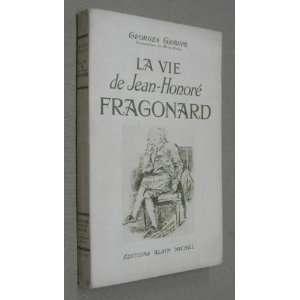 La vie jean honore fragonard: Grappe Georges: Books