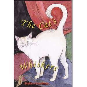 The Cats Whiskers (9781425116835): Stefan Freedman, Johanna Ost: Books