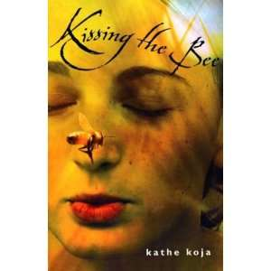 Kissing the Bee[ KISSING THE BEE ] by Koja, Kathe (Author