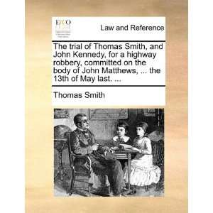 The trial of Thomas Smith, and John Kennedy, for a highway