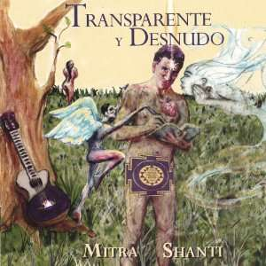Transparente Y Desnudo: Mitra Shanti: Music