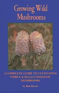 Growing Wild Mushrooms: A Complete Guide to Cultivating 9781579510664