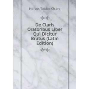 Liber Qui Dicitur Brutus (Latin Edition) Marcus Tullius Cicero Books