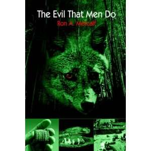 The Evil That Men Do (9781418446840): Ron A. Metcalf: Books