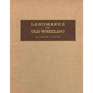 of Old Wheeling and Surrounding Country: Charles J. Milton: Books