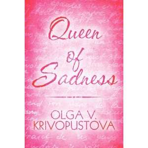 Queen of Sadness (9781607495352): Olga V. Krivopustova: Books