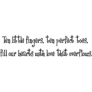 Ten little fingers, ten perfect toes, fill our hearts with