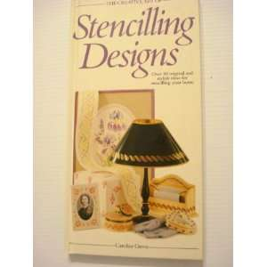 The Creative Art of Stencilling Designs: Caroline Green: Books
