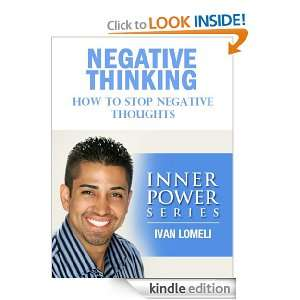 NEGATIVE THINKING: How To Stop Negative Thoughts (INNER POWER SERIES)