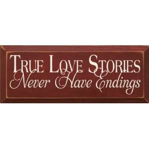 True Love Stories Never Have Endings Wooden Sign
