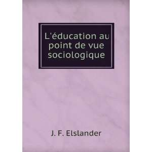 éducation au point de vue sociologique: J. F. Elslander: Books