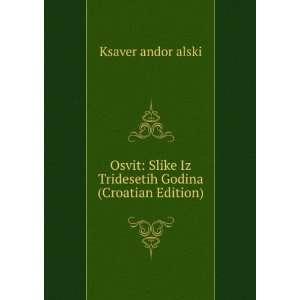 Osvit Slike Iz Tridesetih Godina (Croatian Edition) Ksaver andor