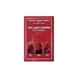 Lutheran Dogmatics: The Lords Supper: John R. Stephenson: Books