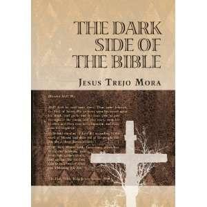 THE DARK SIDE OF THE BIBLE (9781463313821) Jesus Trejo Mora Books