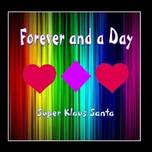 Forever and a Day   Single: Super Klaus Santa: Music