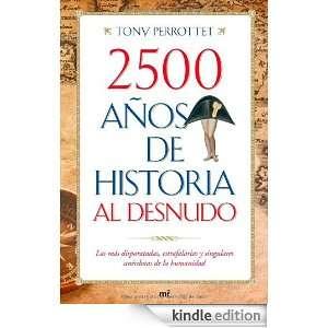 2500 años de historia al desnudo (Spanish Edition): Tony Perrottet