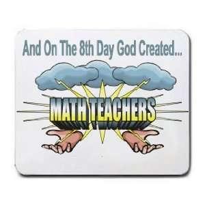 And On The 8th Day God Created MATH TEACHERS Mousepad