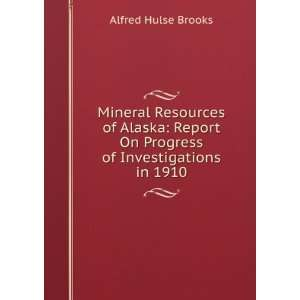 On Progress of Invesigaions in 1910 Alfred Hulse Brooks Books