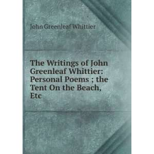 The Writings of John Greenleaf Whittier Personal Poems