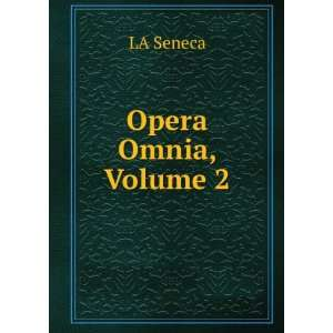 Opera Omnia, Volume 2 LA Seneca Books