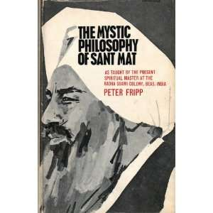 The mystic philosophy of Sant Mat; as taught by the