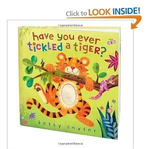 Have You Ever Tickled a Tiger? (9780375843969): Betsy E. Snyder: Books