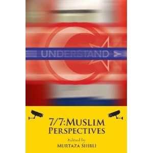 7/7: Muslim Perspectives (9780956596703): Murtaza Shibli: Books