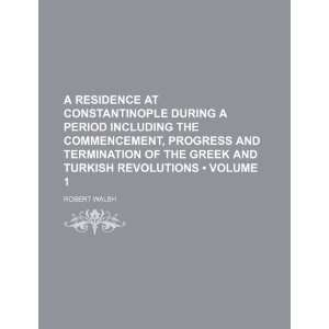 Turkish Revolutions (Volume 1) (9781235723391): Robert Walsh: Books