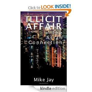 Illicit Affair The Asian Connection Mike Jay  Kindle