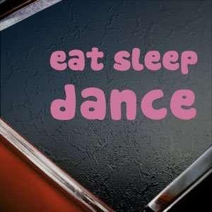 Eat Sleep DANCE Pink Decal Car Truck Bumper Window Pink