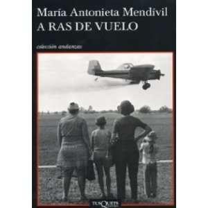 A Ras de Vuelo (9786074212495): MARIA ANTONIETA MENDIVIL
