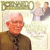 Bernardo Y Sus Compadres   Don Bernando Martinez Su Voz Y Su
