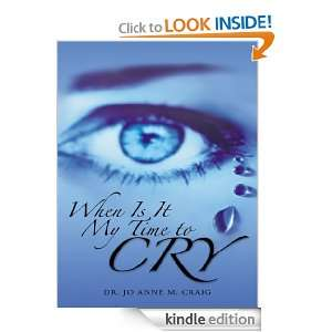 When Is It My Time To Cry: Dr. Jo Anne M. Craig:  Kindle