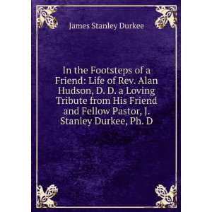 Tribute from His Friend and Fellow Pastor, J. Stanley Durkee, Ph. D