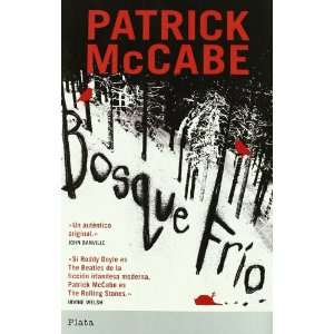 Bosque frio (Spanish Edition) (9788493696030): Patrick McCabe: Books