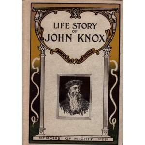 Life Story of John Knox: The Galley Slave Who Broke a