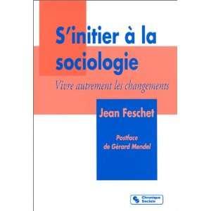 Sinitier à la sociologie (9782850083600): Jean Feschet