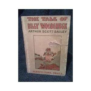 The Tale of Billy Woodchuck: Arthur Scott Bailey, Harry Smith: Books