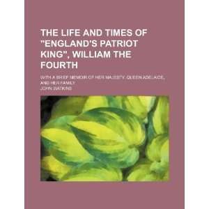 The life and times of Englands patriot king, William
