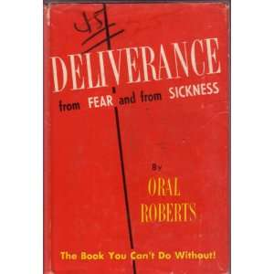 Deliverance from fear and from sickness: Oral Roberts: Books